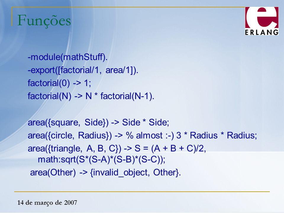 Funções -module(mathStuff). -export([factorial/1, area/1]).